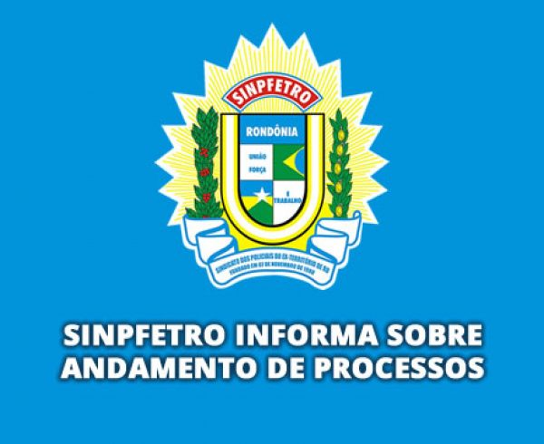 SINPFETRO INFORMA SOBRE ANDAMENTO DE PROCESSOS